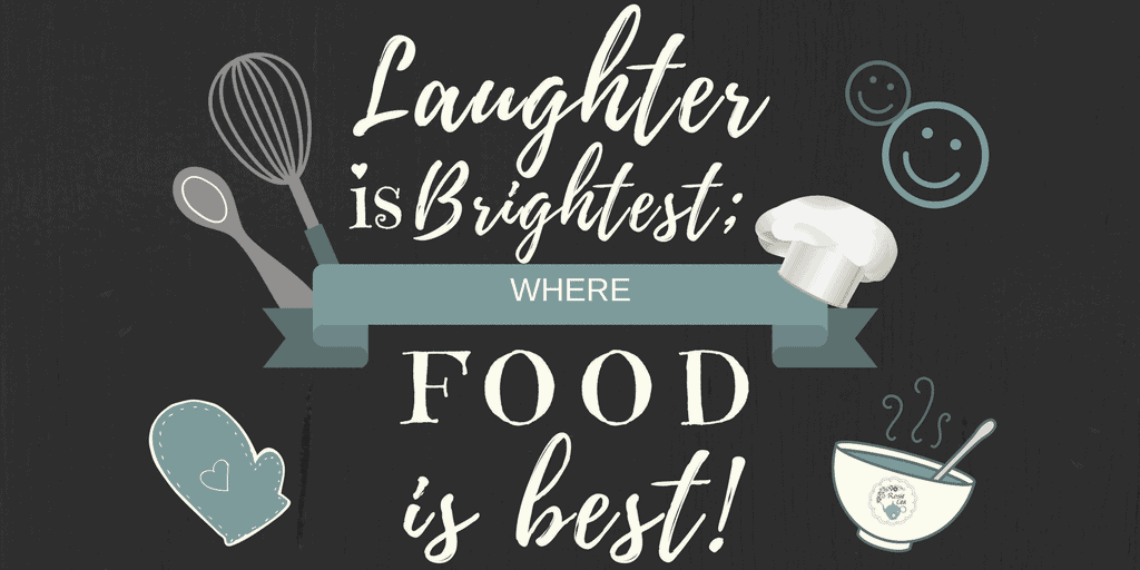 """Laughter is Brightest where Food is Best"""
